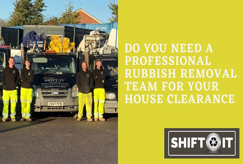 Do You Need a Professional Rubbish Removal Team for Your House Clearance
