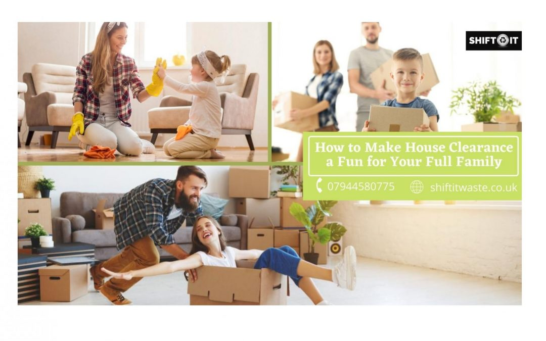 How to Make House Clearance a Fun for Your Full Family